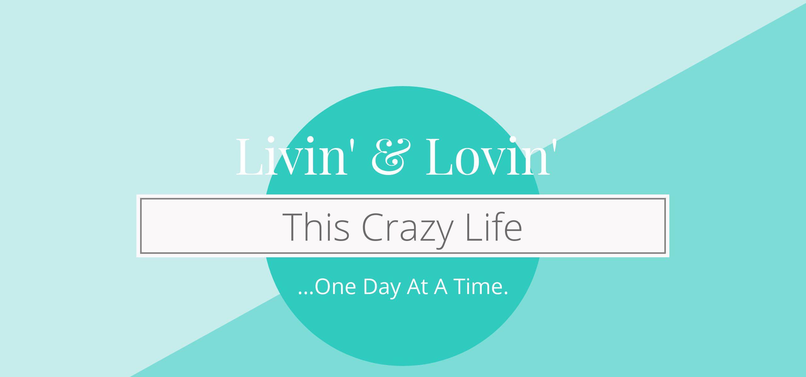 Livin' & Lovin' This Crazy Life